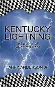 Kentucky Lightning: The Story of Lance Courage by Harry Anderson Jr.