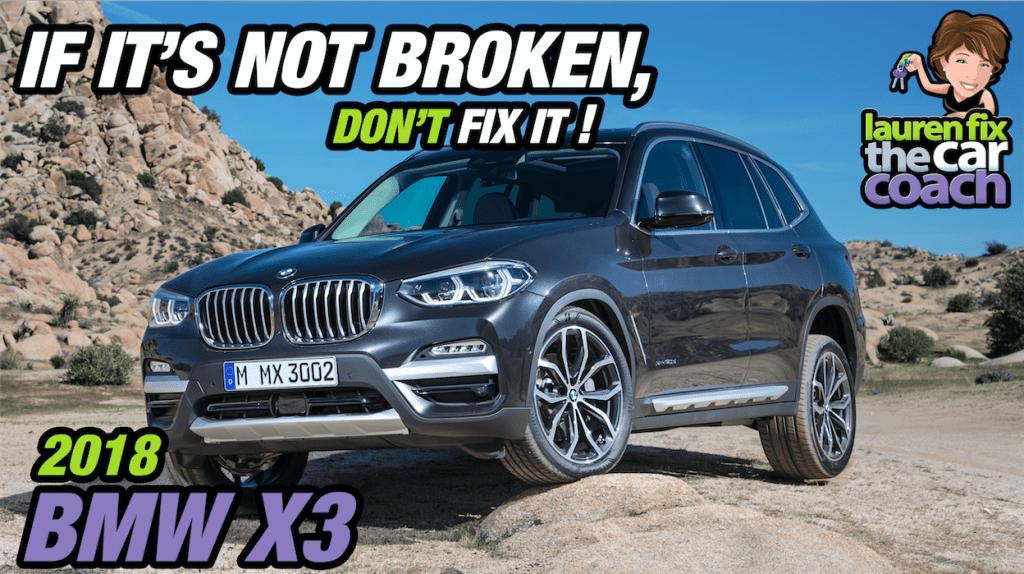 If It's Not Broken, Don't Fix It! - 2018 BMW X3
