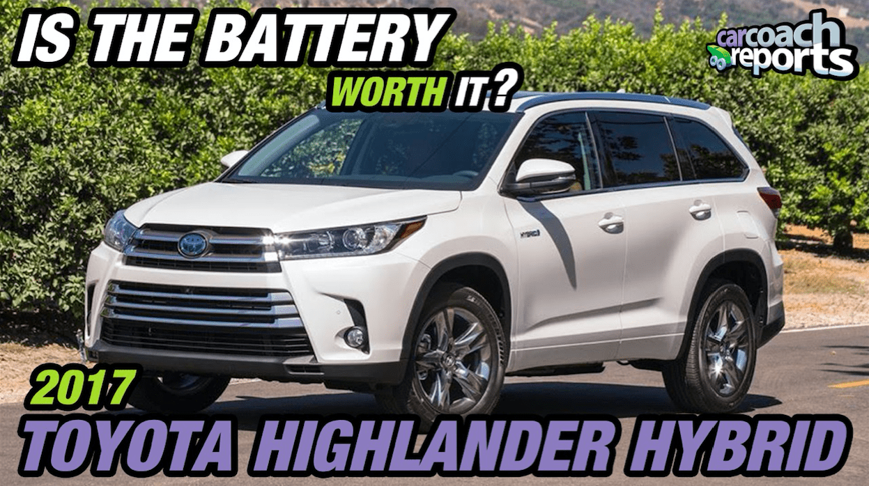 2017 Toyota Highlander Hybrid Is The Battery Worth It Car Coach Reports