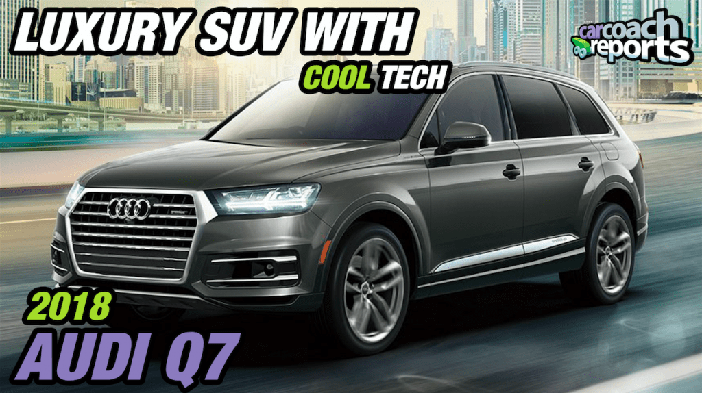 Luxury SUV with Cool Tech - 2018 Audi Q7